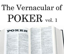 The Vernacular of Poker Part One