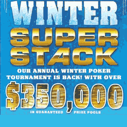Winter SuperStack over $350,000 GTD in Prize Pools at Deerfoot Inn & Casino