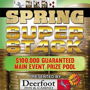 2017 Spring Super Stack Poker Tournament at Deerfoot Inn & Casino – April 19 to 23